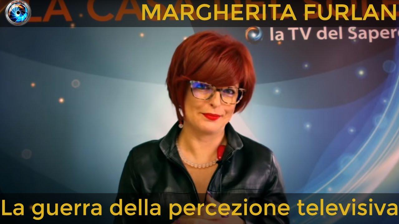 Margherita Furlan: la guerra della percezione televisiva - Casa del Sole TV